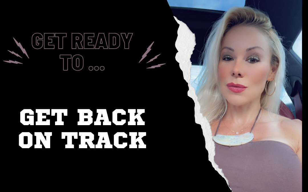 How to Get Yourself Back on Track